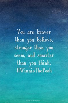 You are braver than you believe, stronger than you seem, and smarter than you think. #WinnieThePooh | Danielle made this with Spoken.ly