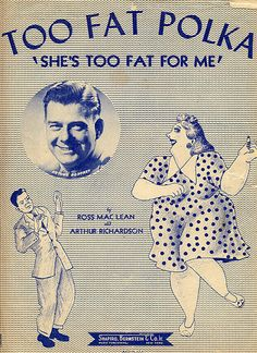 Too Fat Polka sheet Music (1940s). My dad loved this song lol