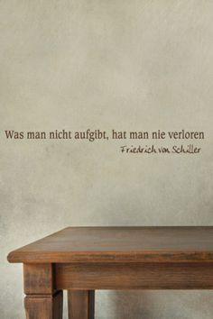 #Wandtattoo Was man nicht aufgibt hat man nie #verloren ein #Zitat von Friedrich von Schiller
