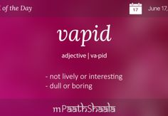 Definitions, Synonyms & Antonyms of vapid – Word of the Day Unusual Words, Weird Words, Rare Words, Unique Words, English Vocabulary Words, Learn English Words, English Phrases, Fancy Words, Big Words