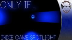 Only If - Indie Game Spotlight (+playlist)