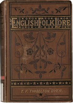 English folk-lore /  by the Rev. T.F. Thiselton-Dyer.  Published:  London : Hardwicke & Bogue, 1878.