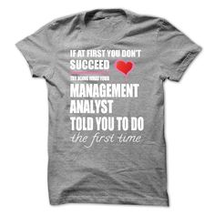 Try Doing What Your Management Analyst T Shirt