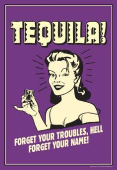 Tequila Froget Your Troubles Forget Your Name Funny Retro Poster Funny Quotes, Funny Memes, Hilarious, Poem Quotes, Tequila Quotes, Margarita Quotes, Margarita Recipes, National Tequila Day, Alcohol Humor