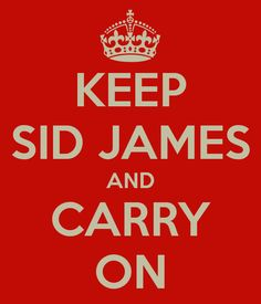 Keep Sid James and Carry On.