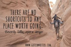 """""""There are no shortcuts to any place worth going."""" - Beverly Sills, opera singer"""