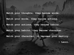"""Watch your thoughts, they become words..."" - Laozi"