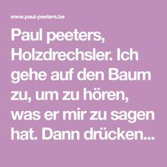 Paul peeters, Holzdrechsler. Ich gehe auf den Baum zu, um zu hören, was er mir zu sagen hat. Dann drücken wir uns durch Werkschritte aus. Paul Peeters, Holzdrechsler, Holzdrechseln (Verviers, Belgien) Belgium, Tree Structure, Diy