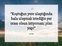Koştuğun yere ulaştığında hala ulaşmak istediğin yer orası olsun istiyorsan; plan yap!  Piri Reis #pirireis #özlüsözler #sözleri #sözler #güzelsözler
