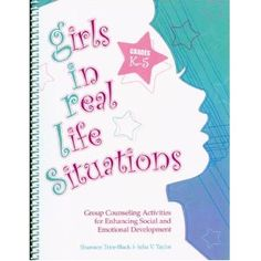 A MUST HAVE for Elementary School Groups!!!!! Girls in Real Life Situations: Group Counseling for Enhancing Social and Emotional Development: Grades K-5 (Book and CD) [Spiral-Bound]