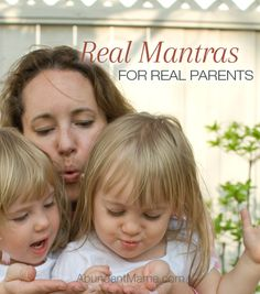 Real mantras for real parents -- Short phrases to help you slow down, let go and trust your parenting journey.