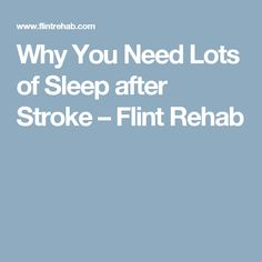 Why You Need Lots of Sleep after Stroke – Flint Rehab