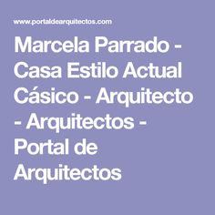 Marcela Parrado - Casa Estilo Actual Cásico - Arquitecto - Arquitectos - Portal de Arquitectos