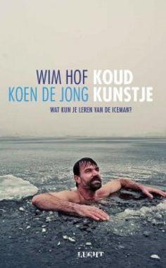 Wim Hof en Koen De Jong, Koud kunstje, non-fictie, hobby en vrijetijd Wim Hof, The Iceman, Frittata, My Books, Places To Go, Engineering, Challenges, Training, Reading