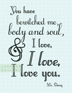 $7.00    {NEW} You have bewitched me body and soul, and I love, I love, I love you. Mr Darcy. by laurkon on Etsy, $7.00