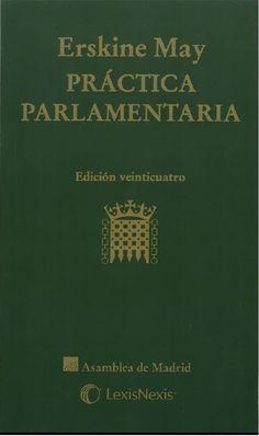 Tratado de derecho, privilegios, procedimientos y costumbres del Parlamento de Erskine May / editor, Malcolm Jack. - 24ª ed. - 2015