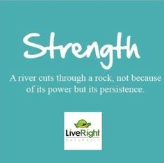 Strength- a river cuts through a rock, not because of its power but its persistence #quote #motivation #inspiration #liveright #natural #strength