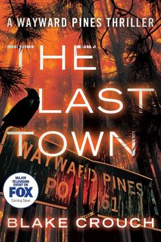 The Last Town (The Wayward Pines Trilogy Book 3) - Kindle edition by Blake Crouch. Literature & Fiction Kindle eBooks @ Amazon.com.