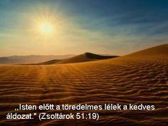 Isten előtt a töredelmes lélek a kedves áldozat. Zsolt 51:19,