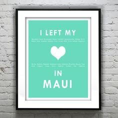 Maui Hawaii - I Left My Heart In Maui - Poster Art Print HI    Dont see the city you want? Just let us know! We will happily make your town or
