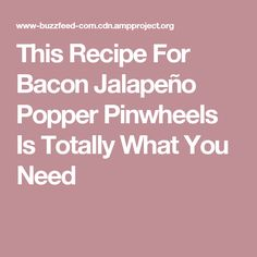 This Recipe For Bacon Jalapeño Popper Pinwheels Is Totally What You Need