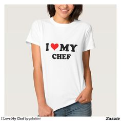 I Love My Chef T Shirts