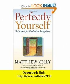 Perfectly Yourself 9 Lessons for Enduring Happiness (9780345494528) Matthew Kelly , ISBN-10: 0345494520  , ISBN-13: 978-0345494528 ,  , tutorials , pdf , ebook , torrent , downloads , rapidshare , filesonic , hotfile , megaupload , fileserve
