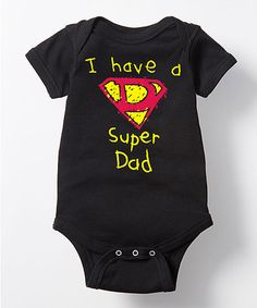 Love this Black 'I Have a Super Dad' Bodysuit - Infant on #zulily! #zulilyfinds
