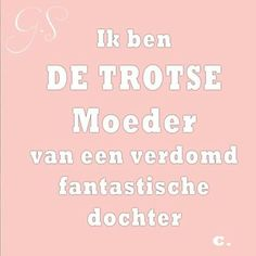 Ben trots, ben moeder. www.schattigebabykleertjes.nl Mothers Quotes To Children, Quotes For Kids, Fun Words To Say, Cool Words, Mama Quotes, Love Quotes, Daughter Quotes, To My Daughter, Happy Birthday Daughter
