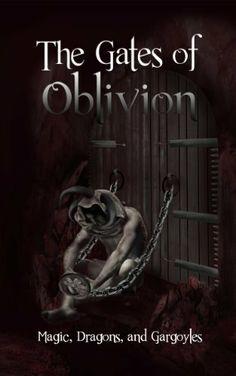 The Gates of Oblivion: Magic, Dragons, and Gargoyles, http://www.amazon.com/dp/B00J2MFMG4/ref=cm_sw_r_pi_awdm_6zoltb11KWMB7