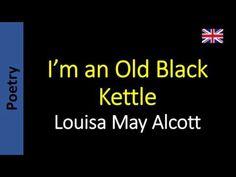 Poesía (ES) - Poetry (EN) - Poesia (PT) - Poésie (FR): Louisa May Alcott - I'm an Old Black Kettle