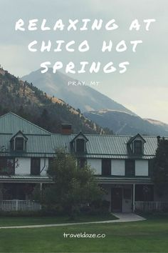 Relaxing at Chico Hot Springs // This beautiful resort property is tucked away in the hills of pray, Montana. Stay a couple nights in the historic hotel and relax in the hot springs pool. Montana Hot Springs Resorts, Chico Hot Springs Montana, Yellowstone National Park, National Parks, Big Sky Montana, Travel 2017, Travel Tips, Big Sky Country, Spring Resort