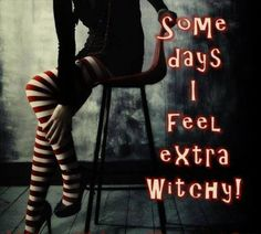 Some days I feel extra Witchy!