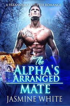 The Alpha's Arranged Mate: A Paranormal Shifter Romance