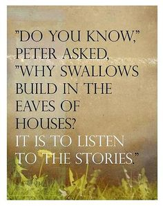 """""""do you know"""" peter asked, """"why swallows build in the eaves of houses? it is to listen to the stories"""" - peter pan Reading Quotes, Book Quotes, Me Quotes, Henry David Thoreau, Friedrich Nietzsche, I Love Books, Books To Read, Great Quotes, Inspirational Quotes"""
