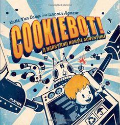CookieBot!: A Harry and Horsie Adventure by Katie Van Camp