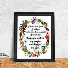 Whither thou goest, I will go; and where thou lodgest, I will lodge; thy people shall be my people, and thy God my God. - Ruth 1:16  This would make a lovely wedding/engagement gift or a beautiful statement in your home.  8x10 Art Print  Available through