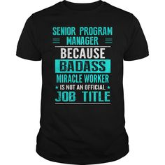 Senior Program Manager Because Badass Miracle Worker Is Not An Official Job Title T Shirt, Hoodie Senior Manager