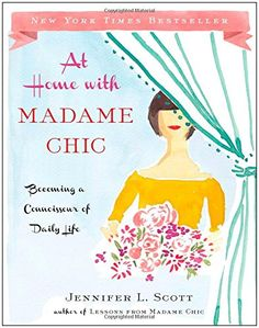 At Home with Madame Chic: Becoming a Connoisseur of Daily Life von Jennifer L. Scott http://www.amazon.de/dp/1476770336/ref=cm_sw_r_pi_dp_vZ68ub0W25CXH