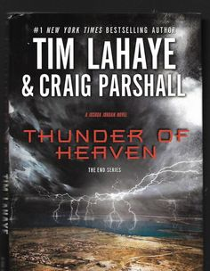 The End Thunder of Heaven A Joshua Jordan Novel by Tim LaHaye and Craig Parshall 9.21.17 hg ab