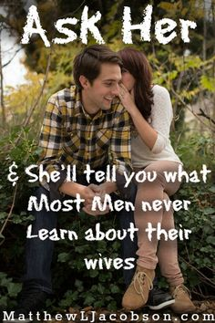 """Sometimes we're so busy communicating our spouse in ways that say """"love"""" to us, we miss that she/he might be different. What says """"love"""" to you may not say """"love"""" to her. """"Ask Her and She'll tell you what most men never learn about their wives."""" MatthewLJacobson.com"""