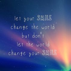 """Let your smile change the world but don't let the world change your smile.""  I love this quote.  Have you noticed the most beautiful older people have the smiliest faces?"