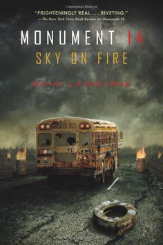 Monument 14: Sky on Fire: Emmy Laybourne - Book 2 in a great series in progress...post-apocalyptic novel for young adult readership. 1st book is just called Monument 14.