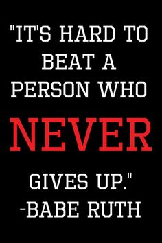 "#ExpectationTherapy #Quote: ""It's hard to beat a person who never gives up."" #BabeRuth"