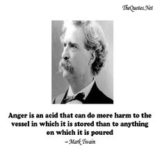 Anger is an acid that can do more harm to the vessel in which it is stored than to anything on which it is poured...-Mark Twain:Anger - Motivational Quotes – Inspirational Quotes, Inspiring Stories, Success Quotes, Life Quotes