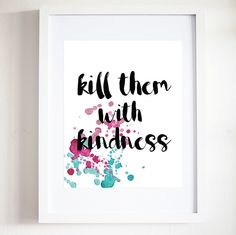 Kill them with kindness  This listing is for an INSTANT DOWNLOAD. Including: one…