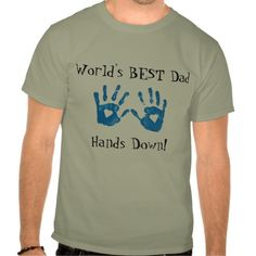 World's best dad, hands down with handprints. also look for my other shirt without the handprints allowing you to add your own.