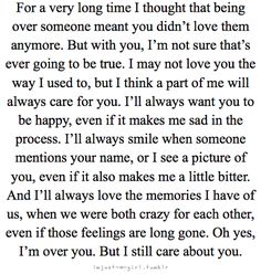 I'm over you, but i still care about you.