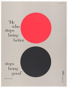 "design-is-fine: "" Paul Rand, poster design ""He Who Stops Being Better Stops Being Good"" for IBM Excellence Plus, USA. Graphic Design Typography, Graphic Design Illustration, Retro, Print Layout, Grafik Design, Design Elements, Print Design, Cool Designs, Design Inspiration"