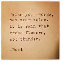 Speak wisely and flowers will grow.